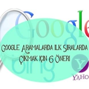 Google Aramada İlk Sıralarda Çıkmak İçin 6 Öneri