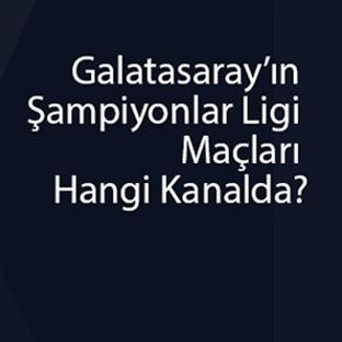 Galatasaray'ın Şampiyonlar Ligi Maçları Hangi Kana