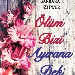 Kitap Yorumu:Ölüm Bizi Ayırana Dek-Barbara Zitwer