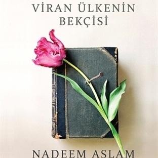 Nadeem Aslam'dan Yaşama Düzülen Bir Övgü