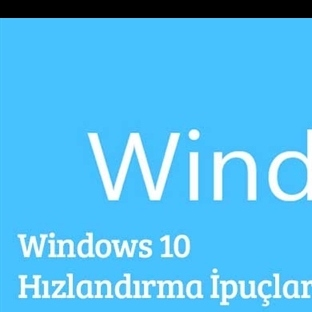 Windows 10'u Hızlandırmanın Yolları