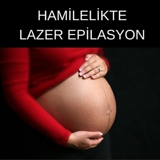 Hamilelikte Lazer Epilasyon