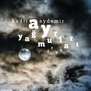 Kadir Aydemir'den Yeni Öyküler : Ay Yağmurları