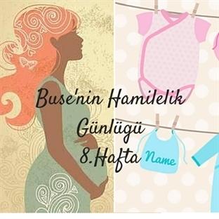 Buse'nin Hamilelik Günlüğü – 8. Hafta