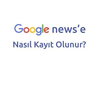 Google News'e Nasıl Kayıt Olunur?