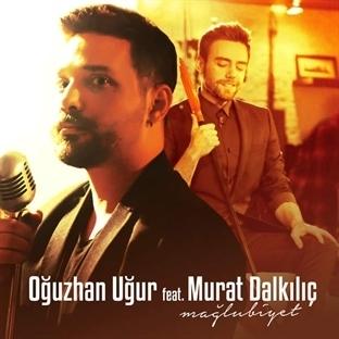 """Oğuzhan Uğur - Murat Dalkılıç düeti: """"Mağlubiyet"""""""