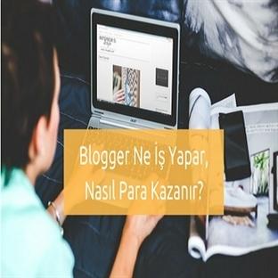 Bir Blogger Ne İş Yapar, Nasıl Para Kazanır?