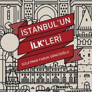 İSTANBUL'UN İLKLERİ-SÜLEYMAN FARUK GÖNCÜOĞLU