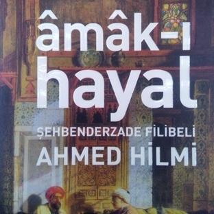 Amak-ı Hayal, Şehbenderzade Filibeli Ahmed Hilmi