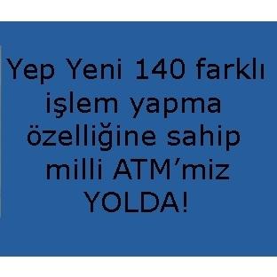 Yep Yeni Milli ATM'miz 140 Farklı İşlem Yapma Özel