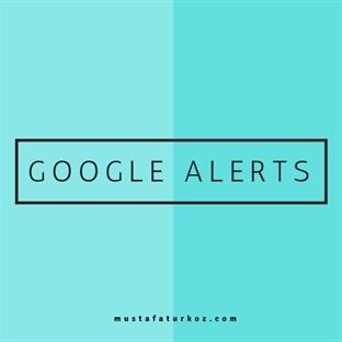 Google Alerts ile Aradığınız Konuları Takip Edin