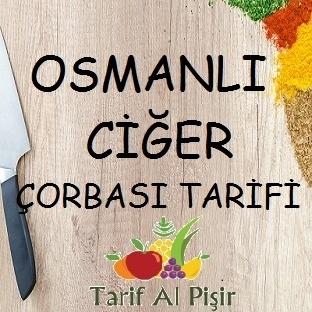 Osmanlı Ciğer Çorbası Tarifi