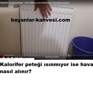 KALORİFER PETEĞİ HAVASI NASIL ALINIR