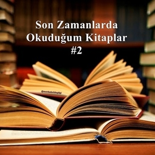 Son Zamanlarda Okuduğum Kitaplar - 2