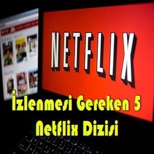 İzlenmesi Gereken 5 Netflix Dizisi