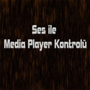 Ses İle Media Player Kontrolü