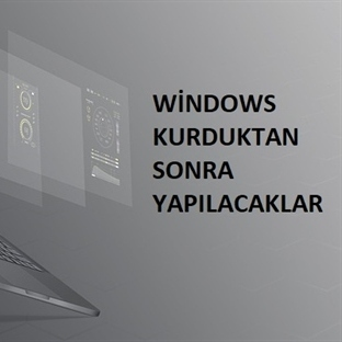 Windows Kurduktan Sonra Yapılacaklar