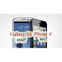 İphone 5 Mi, Galaxy S3 Mü?
