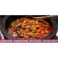 Kansere Karşı Anneanne Mutfağı Tavsiyesi!