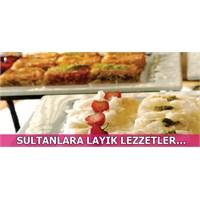 Sultanlara Layık Lezzetler...