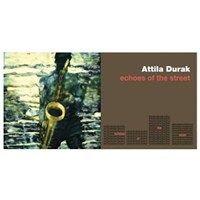 Attila Durak : Echoes Of The Street