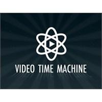 Video Time Machine İle Zamanda Yolculuğa Çıkın