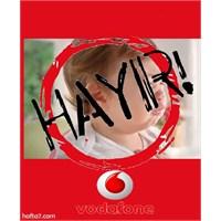 Vodafone'dan Bebekli, Kampanyaya Hayir