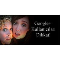 Google Plus Kullanıcıları Dikkat!