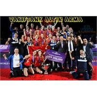 Vakıfbank Altın Arma Dünya Şampiyonu Oldu