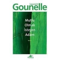 Mutlu Olmak İsteyen Adam…….Laurent Gounelle