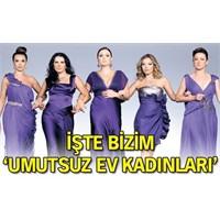İşte Türk ' Umutsuz Ev Kadınları'