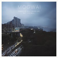 Hardcore Will Never Die, But You Will | Mogwai