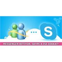Messenger Bitiyor, Skype'a İse Dikkat!