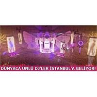 Dünyaca Ünlü Dj'ler İstanbul'a Geliyor!