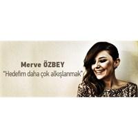 Merve Özbey ' Hedefim Daha Çok Alkışlanmak'