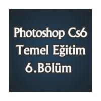 Photoshop Cs6 Temel Eğitimi 6.Bölüm