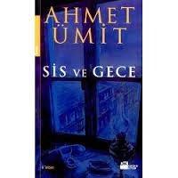 Sis Ve Gece… Ahmet Ümit.