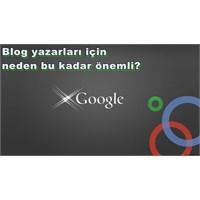 Google Blog Yazarları İçin Neden Bu Kadar Önemli?