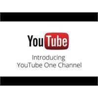 Youtube'da Yeni Dönem Başladı 'one-channel'