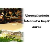 Öğrencilerimle İstanbul'u Keşif Dersi