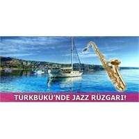 Jazz Rüzgarı Bu Kez Türkbükü'nde De Esecek!