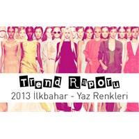 Trend Raporu : 2013 İlkbahar - Yaz Trend Renkleri