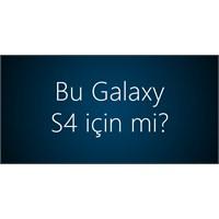 Bu Galaxy S4 İçin Mi?