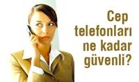 Cep Telefonları Ne Kadar Güvenli?