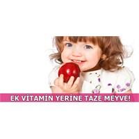 Ek Vitamin Yerine Taze Meyve!