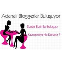 Adanalı Bloggerlar Buluşuyor !