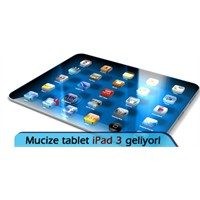 Mucize Tablet İpad 3 Geliyor!