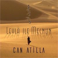 Leyla İle Mecnun'u Can Atilla'dan Dinleyin!