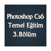 Photoshop Cs6 Temel Eğitimi 3.Bölüm