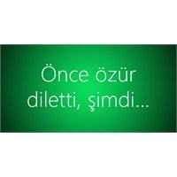 Önce Özür Diletti, Şimdi…
